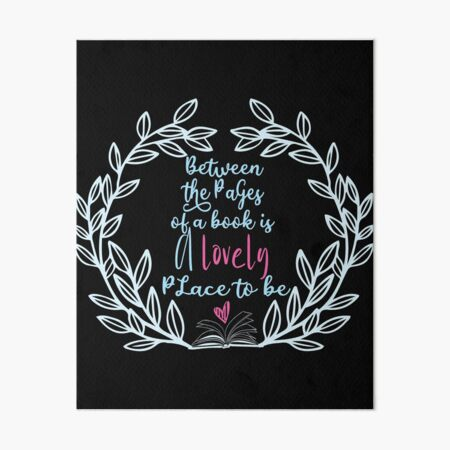 Between the pages of a book is a lovely place to be gift  Book Lovers Day Art Board Print