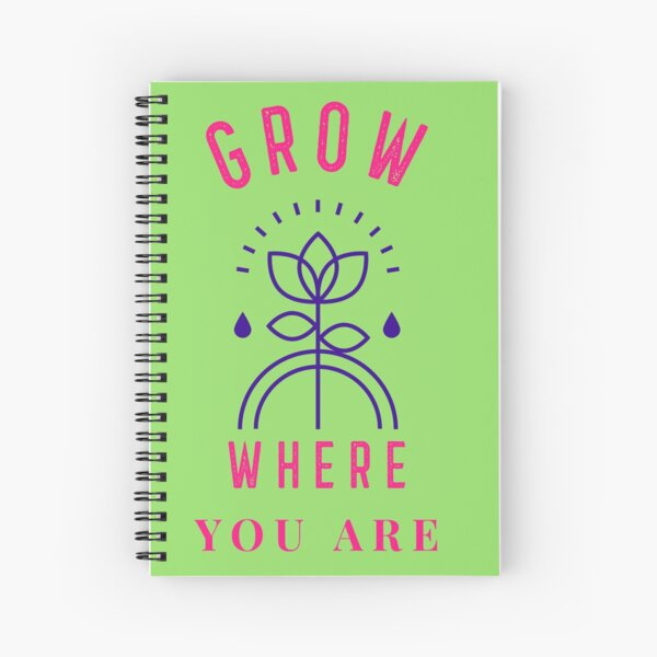 Grow Where You Are Spiral Notebook