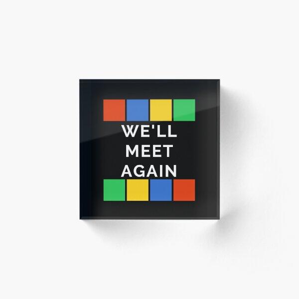 We'll Meet Again Acrylic Block