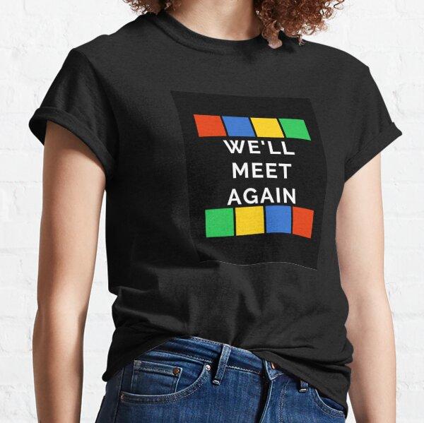 We'll Meet Again Classic T-Shirt