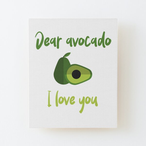 Dear Avocado I Love You Wood Mounted Print