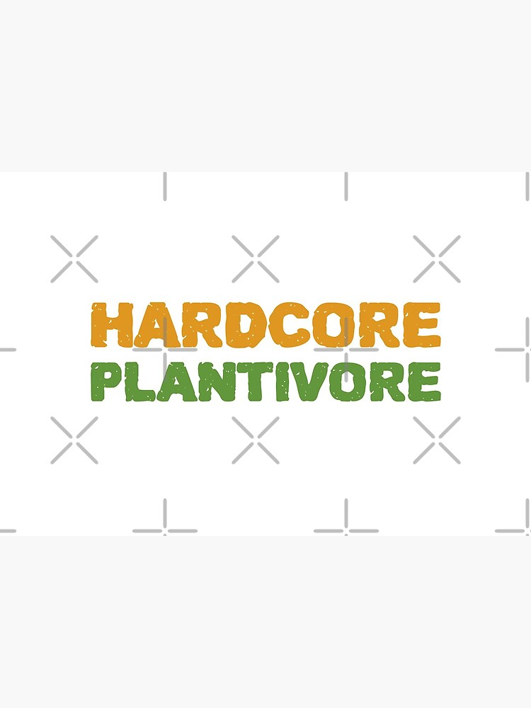 Hardcore Plantivore by nikkihstokes