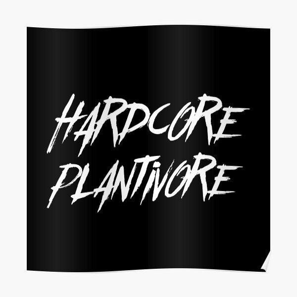 Hardcore Plantivore White Poster