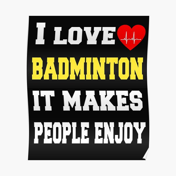 I love badminton It makes people enjoy  Poster