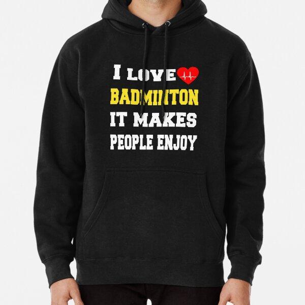 I love badminton It makes people enjoy  Pullover Hoodie