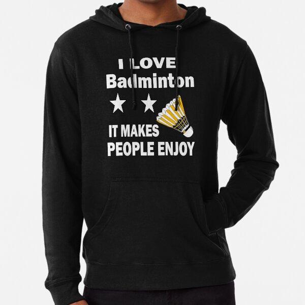 I love badminton It makes people enjoy  Lightweight Hoodie