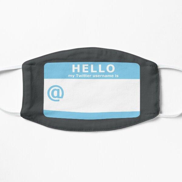 HELLO my Twitter username is... Flat Mask