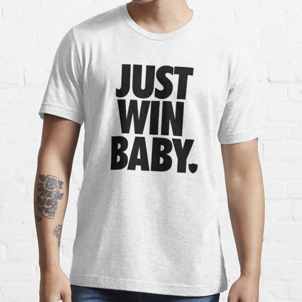 Just Win Baby (Just Do It) Essential T-Shirt