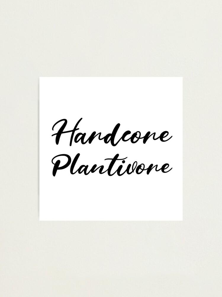 Alternate view of Hardcore Plantivore Black Photographic Print