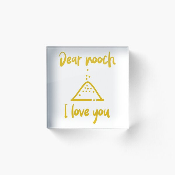 Dear Nooch I Love You Acrylic Block