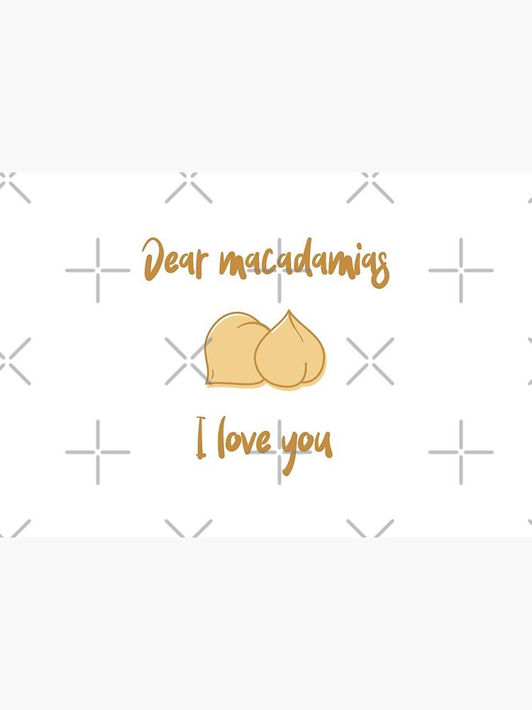 Dear Macadamias I Love You by nikkihstokes
