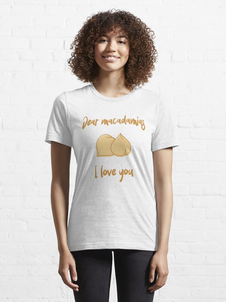 Alternate view of Dear Macadamias I Love You Essential T-Shirt
