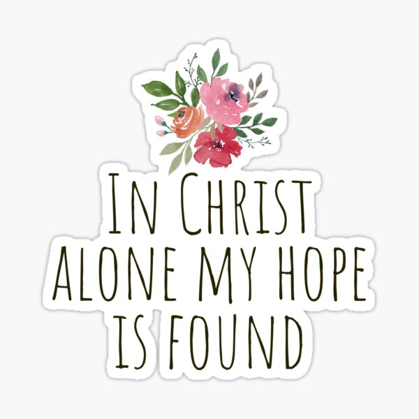 In Christ Alone My Hope Is Found Watercolor Flowers Sticker By Karolinapaz Redbubble