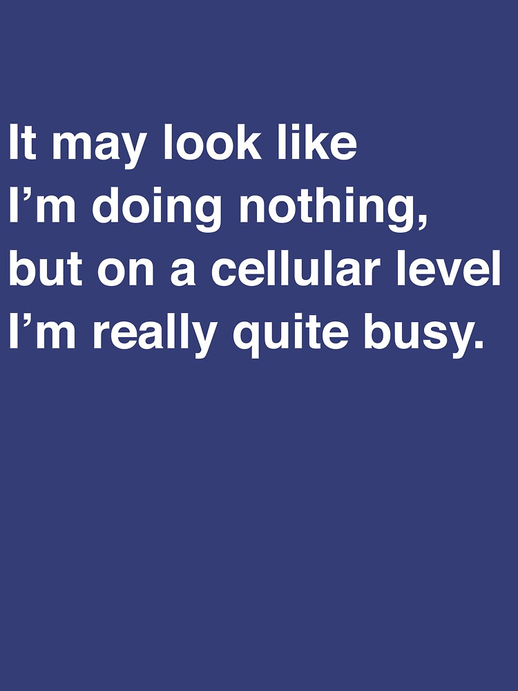 On a Cellular Level I'm really quite busy | Unisex T-Shirt