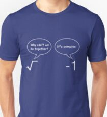 Funny Math Illustration: Why can't we be together. It's complex T-Shirt