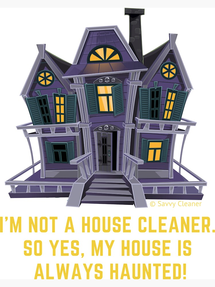 House is Always Haunted, Funny Cleaning Shirt by SavvyCleaner