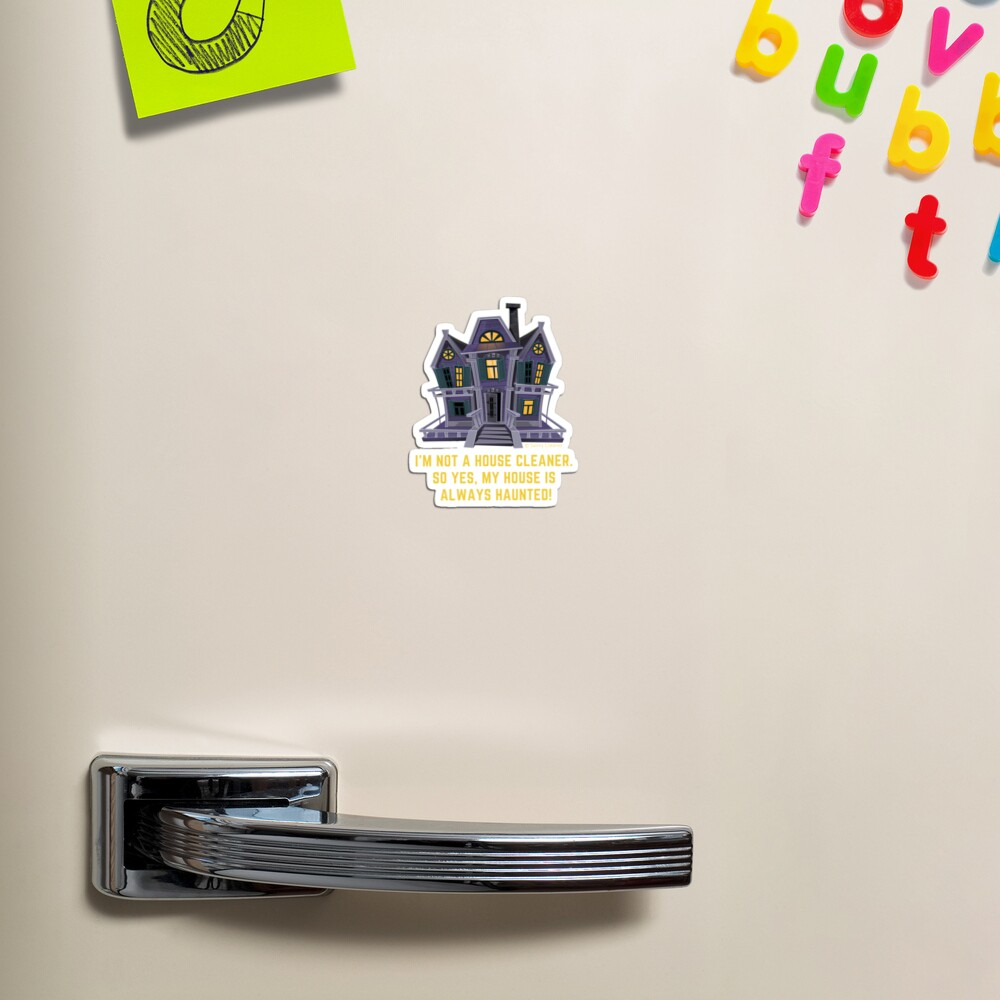 House is Always Haunted, Funny Cleaning Shirt Magnet