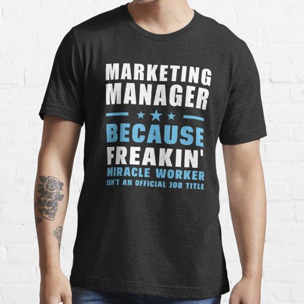 Gerente de marketing porque Freakin 'Miracle Worker no es un cargo oficial Camiseta esencial