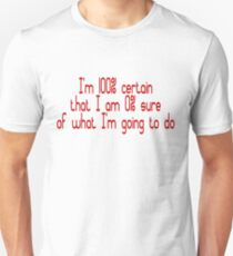 I'm 100% certain that I am 0% sure of what I'm going to do T-Shirt