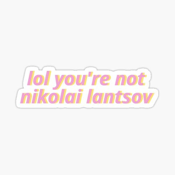 lol you're not nikolai lantsov Sticker