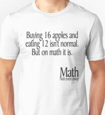 Buying 16 apples and eating 12 isn't normal But on math it is Math not even once T-Shirt
