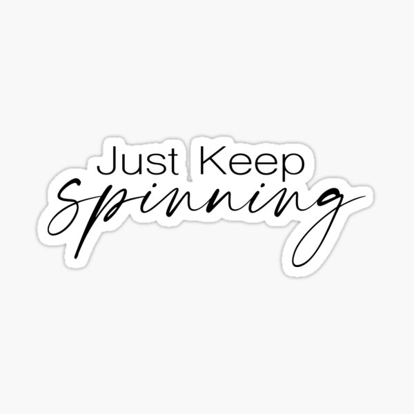 Just Keep Spinning Sticker
