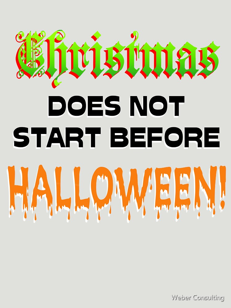 Christmas does not start before Halloween. by HalfNote5