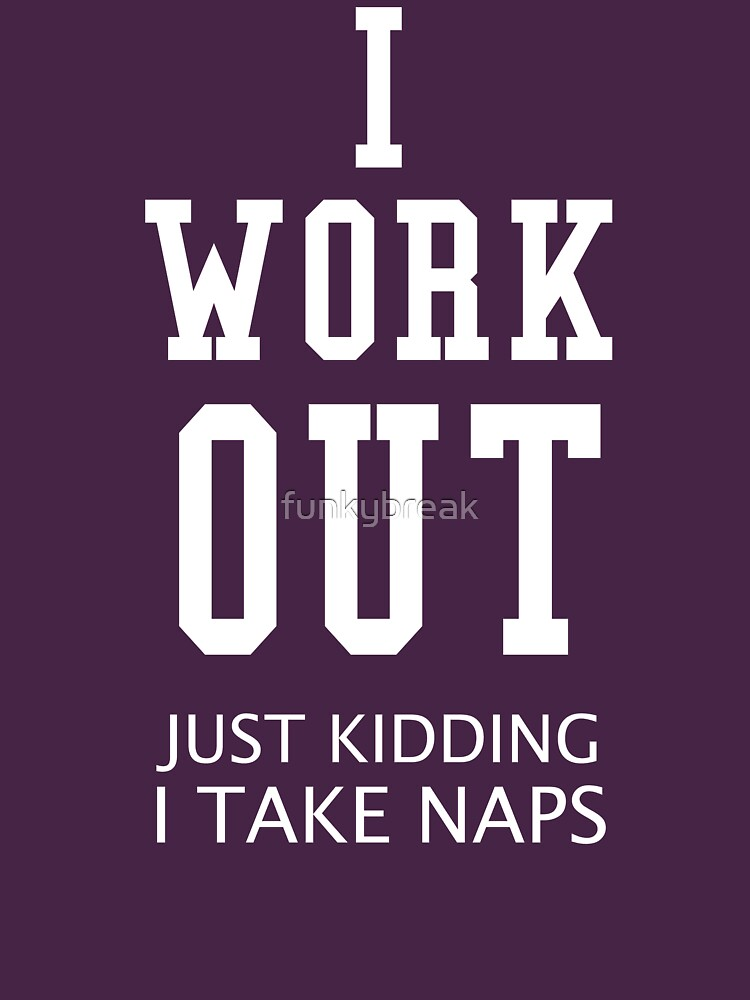 TShirtGifter presents: I Work Out Just Kidding I Take Naps | Unisex T-Shirt
