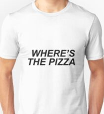 Where's the pizza? Unisex T-Shirt