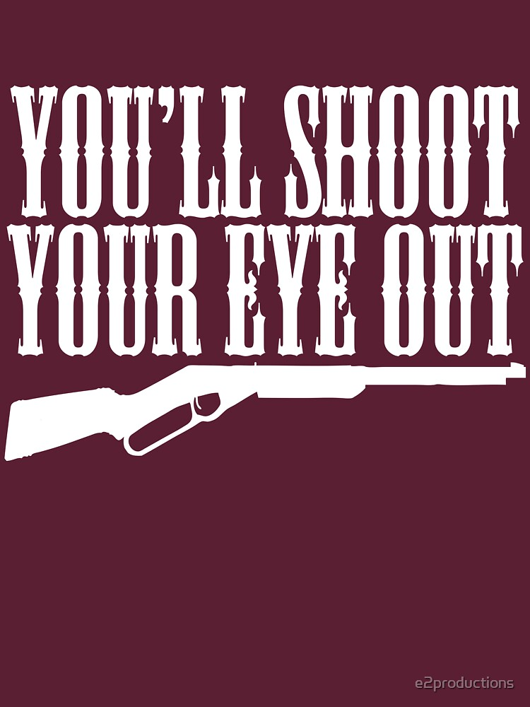 You'll Shoot Your Eye Out by e2productions