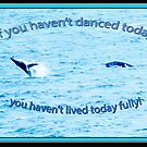 If you haven't danced today by JuliaKHarwood