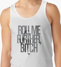 Roll Me Further, Bitch Tank Top