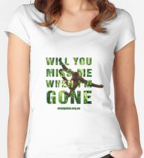 Will you miss me when I'm gone? Women's Fitted Scoop T-Shirt