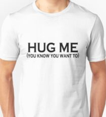 HUG ME (you know you want to) T-Shirt