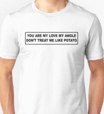 You Are My Love My Angle, Don't Treat Me Like Potato Unisex T-Shirt