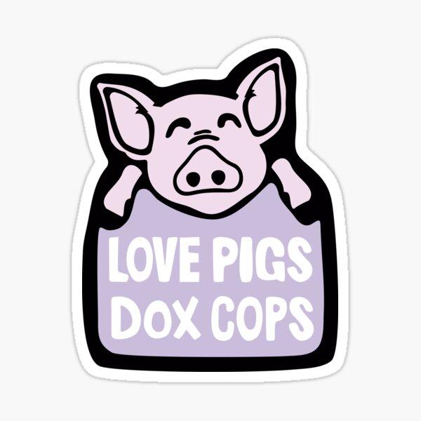 Love pigs! Dox cops! Sticker