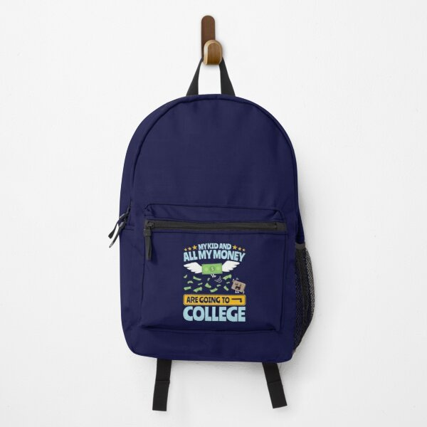 College Dad Mom Parent My Kid And All My Money Are Going To College Backpack
