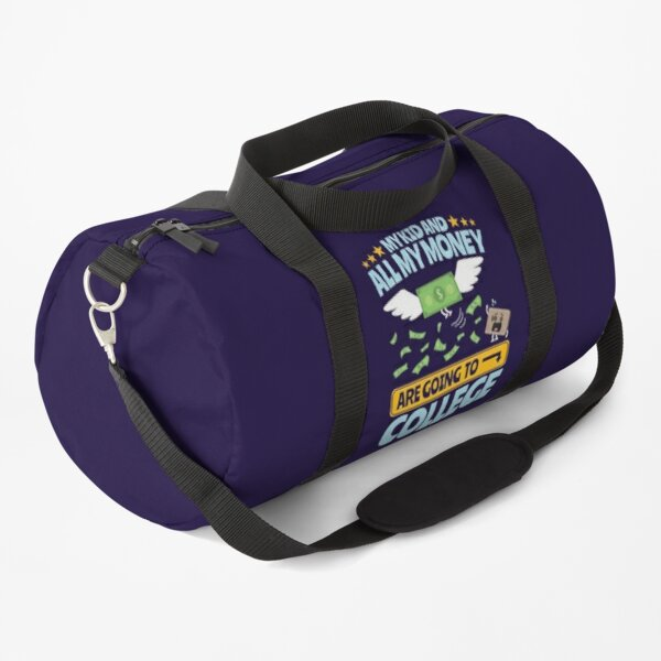 College Dad Mom Parent My Kid And All My Money Are Going To College Duffle Bag