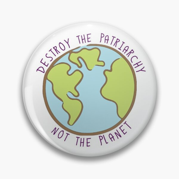 Destroy the Patriarchy, Not the Planet Pin