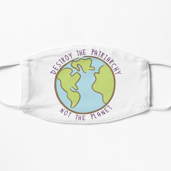 Destroy the Patriarchy, Not the Planet Mask