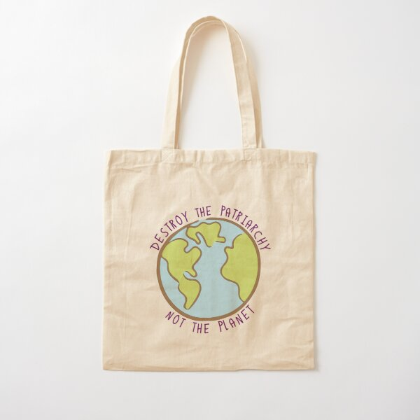 Destroy the Patriarchy, Not the Planet Cotton Tote Bag