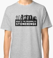 What's the meaning of stonehenge ? Classic T-Shirt