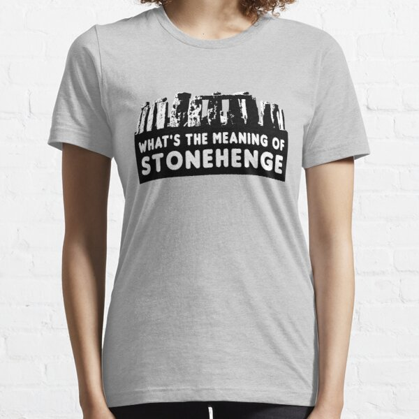 What's the meaning of stonehenge ? Essential T-Shirt