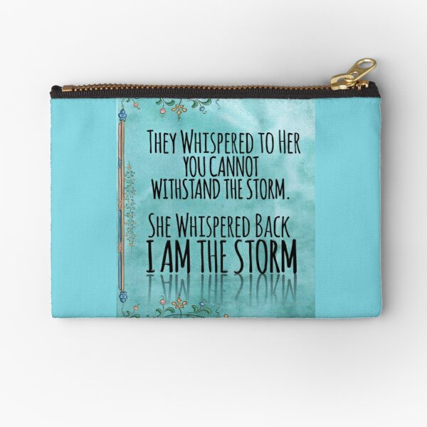 """They Whispered To Her, """"You Cannot Withstand The Storm."""" She Whispered Back, """"I Am The Storm"""" Zipper Pouch"""