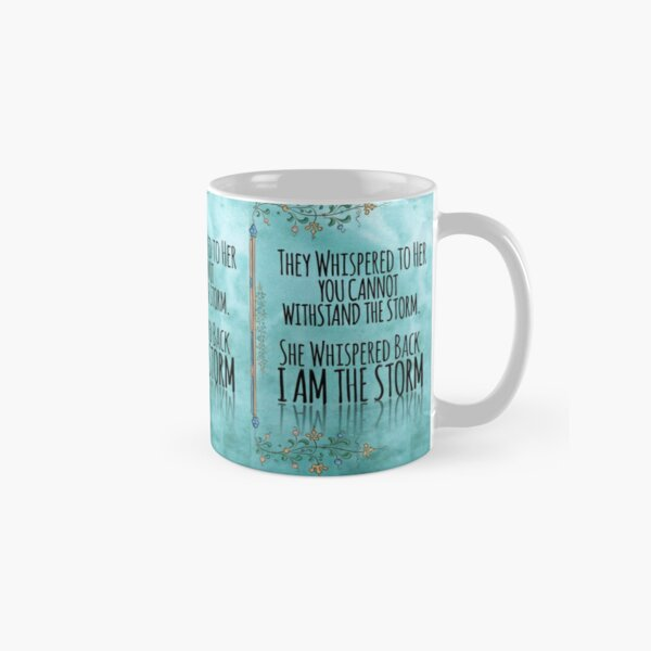 """They Whispered To Her, """"You Cannot Withstand The Storm."""" She Whispered Back, """"I Am The Storm"""" Classic Mug"""