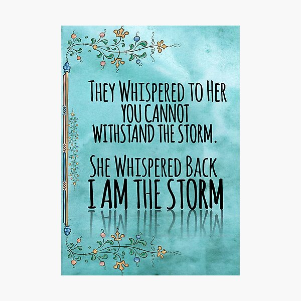 "They Whispered To Her, ""You Cannot Withstand The Storm."" She Whispered Back, ""I Am The Storm"" Photographic Print"