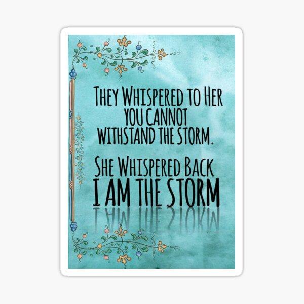 """Ils lui ont chuchoté: """"Vous ne pouvez pas résister à la tempête."""" Elle chuchota en retour, """"Je suis la tempête"""" Sticker"""
