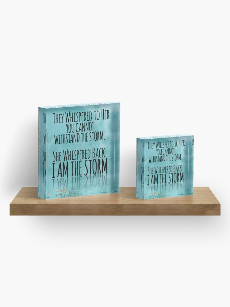"""Alternate view of They Whispered To Her, """"You Cannot Withstand The Storm."""" She Whispered Back, """"I Am The Storm"""" Acrylic Block"""