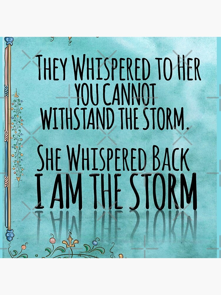 """They Whispered To Her, """"You Cannot Withstand The Storm."""" She Whispered Back, """"I Am The Storm"""" by TeesYouWant"""