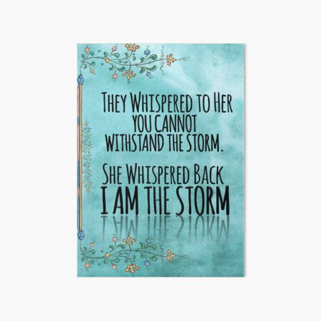 "They Whispered To Her, ""You Cannot Withstand The Storm."" She Whispered Back, ""I Am The Storm"" Art Board Print"